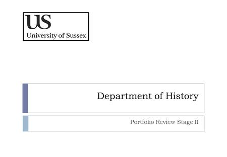 "Department of History Portfolio Review Stage II. History at Sussex Our History Asa Briggs and Social History Peter Burke and Cultural History ""A New Map."