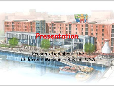 Presentation Presentation about The Children's Museum - Boston, USA.