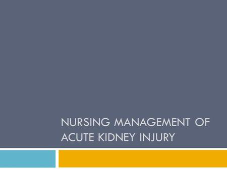 NURSING MANAGEMENT OF ACUTE KIDNEY INJURY. Acute Kidney Injury (AKI)  Definition: A sudden loss of kidney function caused by failure of renal circulation.