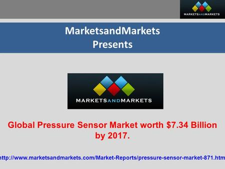 MarketsandMarkets Presents Global Pressure Sensor Market worth $7.34 Billion by 2017.
