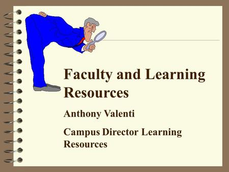 Faculty and Learning Resources Anthony Valenti Campus Director Learning Resources.