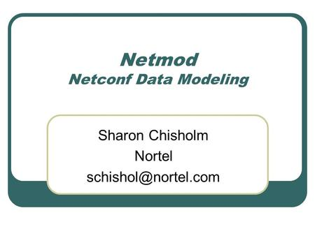 Netmod Netconf Data Modeling Sharon Chisholm Nortel