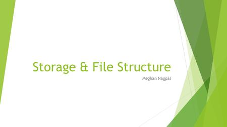 Storage & File Structure Meghan Nagpal. Storage Media  Cache: Small, fastest form of storage; managed by the hardware; no effects about managing cache.