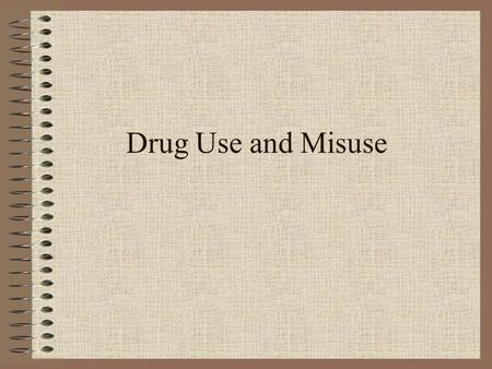 Drug Use and Misuse. What is the difference between a drug and medicine?