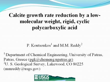 Calcite growth rate reduction by a low-molecular weight, rigid, cyclic polycarboxylic acid Calcite growth rates were reduced at ppb concentrations of.
