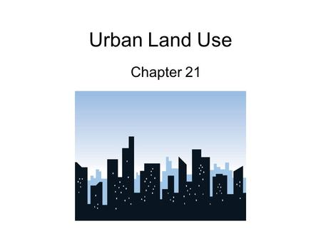 Urban Land Use Chapter 21. 6 Major Land Uses 1. Residential: homes 2. Transportation: roads, railways 3. Commercial: stores 4. Industrial: (eg. Food packaging.