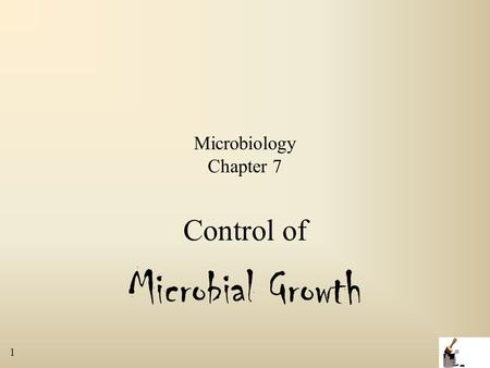 1 Microbiology Chapter 7 Control of Microbial Growth.