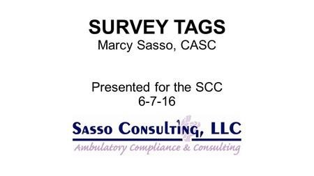 SURVEY TAGS Marcy Sasso, CASC Presented for the SCC 6-7-16.