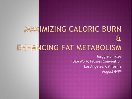 Maggie Binkley IDEA World Fitness Convention Los Angeles, California August 4-9 th.