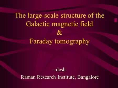 The large-scale structure of the Galactic magnetic field & Faraday tomography --desh Raman Research Institute, Bangalore.