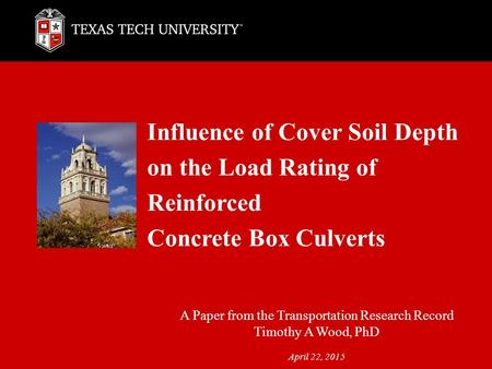 Influence of Cover Soil Depth on the Load Rating of Reinforced Concrete Box Culverts A Paper from the Transportation Research Record Timothy A Wood, PhD.