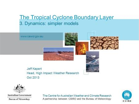 The Centre for Australian Weather and Climate Research A partnership between CSIRO and the Bureau of Meteorology The Tropical Cyclone Boundary Layer 3.