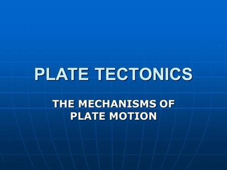 THE MECHANISMS OF PLATE MOTION