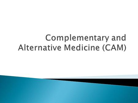  Upon completion of this lesson, the student will be able to: ◦ explain and distinguish among the five categories of CAM therapies ◦ Understand examples.