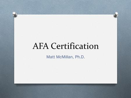 AFA Certification Matt McMillan, Ph.D.. Certification O Consists of 3 categories: O Classification O Provides opportunity for entry level farriers O Certification.