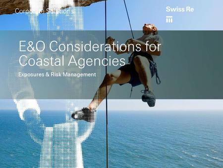 E&O Considerations for Coastal Agencies Exposures & Risk Management Corporate Solutions.