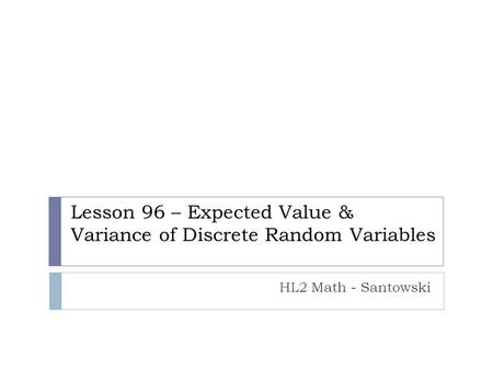 Lesson 96 – Expected Value & Variance of Discrete Random Variables HL2 Math - Santowski.