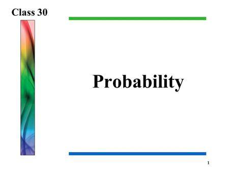 Probability Class 30 1. Homework Check Assignment: Chapter 7 – Exercise 7.20, 7.29, 7.47, 7.48, 7.53 and 7.57 Reading: Chapter 7 – p. 228-241 2.