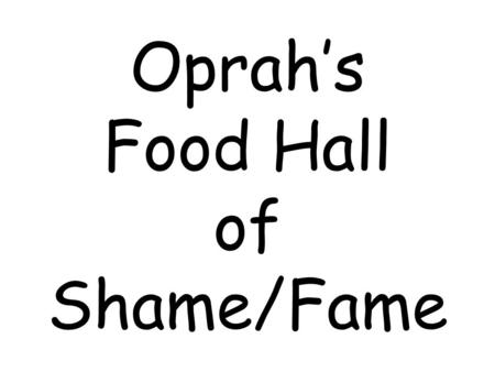 "Oprah's Food Hall of Shame/Fame. ""White"" Granulated Sugar"