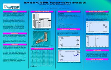 Evolution GC-MS/MS: Pesticide analysis in canola oil Evolution GC-MS/MS: Pesticide analysis in canola oil Vivian Watts 1, Ingo Christ 1, Mark Misunis 2.