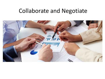 Collaborate and Negotiate. Asking for ideas What shall we do about…? What's the best idea for…? What do you think about…? Making suggestions Shall we…?