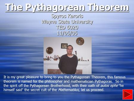 It is my great pleasure to bring to you the Pythagorean Theorem, this famous theorem is named for the philosopher and mathematician Pythagoras. So in.