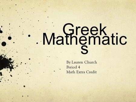 By Lauren Church Period 4 Math Extra Credit Greek Mathematic s.
