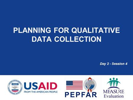 PLANNING FOR QUALITATIVE DATA COLLECTION Day 2 - Session 4.