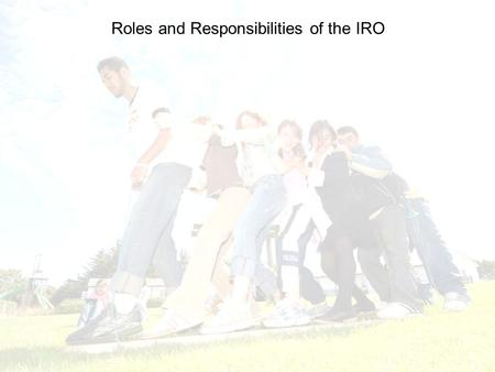 Roles and Responsibilities of the IRO. Role and Responsibilities of IRO When consulted about the guidance, children and young people were clear what they.