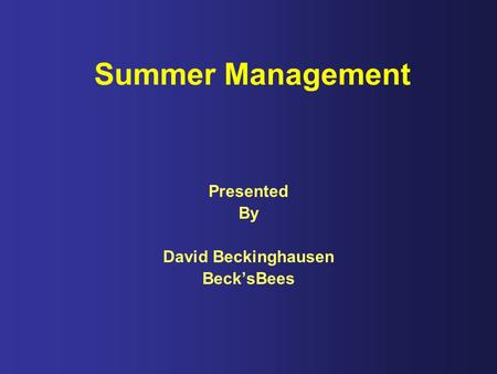Summer Management Presented By David Beckinghausen Beck'sBees.