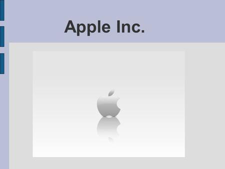 Apple Inc.. Few facts multinational corporation that designs and manufactures consumer electronics and computer software products. established in Cupertino,