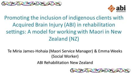 Promoting the inclusion of indigenous clients with Acquired Brain Injury (ABI) in rehabilitation settings: A model for working with Maori in New Zealand.