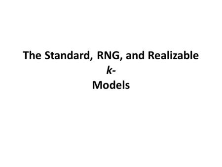 The Standard, RNG, and Realizable k- Models. The major differences in the models are as follows: the method of calculating turbulent viscosity the turbulent.
