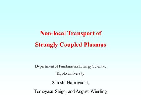 Non-local Transport of Strongly Coupled Plasmas Satoshi Hamaguchi, Tomoyasu Saigo, and August Wierling Department of Fundamental Energy Science, Kyoto.