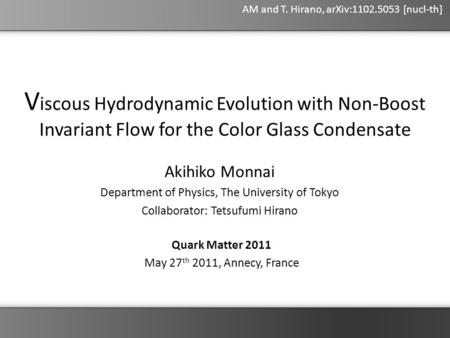 Akihiko Monnai Department of Physics, The University of Tokyo Collaborator: Tetsufumi Hirano V iscous Hydrodynamic Evolution with Non-Boost Invariant Flow.