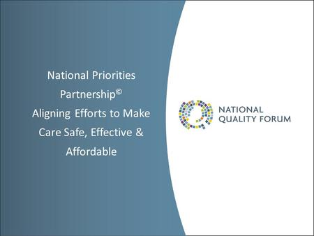 National Priorities Partnership © Aligning Efforts to Make Care Safe, Effective & Affordable.