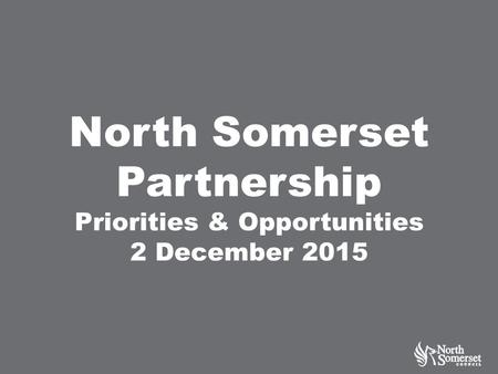 North Somerset Partnership Priorities & Opportunities 2 December 2015.