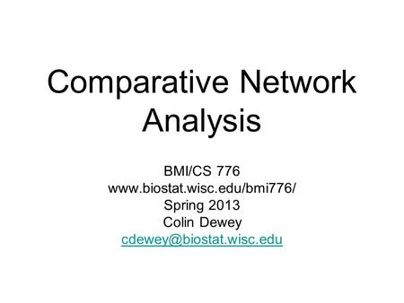 Comparative Network Analysis BMI/CS 776  Spring 2013 Colin Dewey