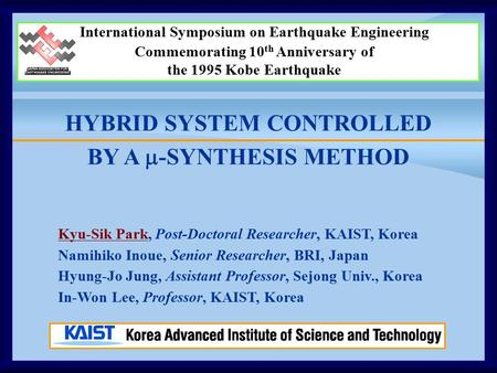 HYBRID SYSTEM CONTROLLED BY A  -SYNTHESIS METHOD International Symposium on Earthquake Engineering Commemorating 10 th Anniversary of the 1995 Kobe Earthquake.