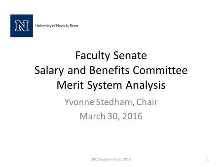 Faculty Senate Salary and Benefits Committee Merit System Analysis Yvonne Stedham, Chair March 30, 2016 SBC/Stedham March 20161.