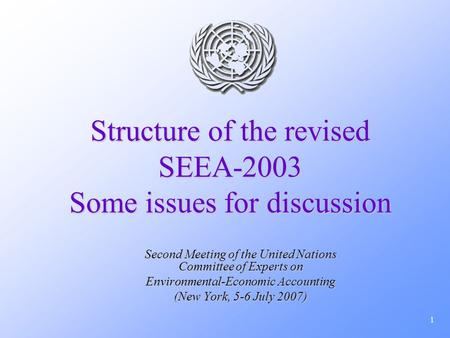 1 Structure of the revised SEEA-2003 Some issues for discussion Second Meeting of the United Nations Committee of Experts on Environmental-Economic Accounting.
