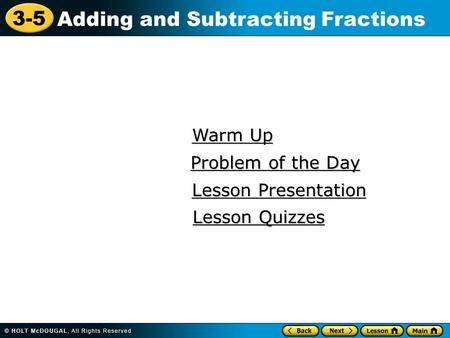 3-5 Adding and Subtracting Fractions Warm Up Warm Up Lesson Presentation Lesson Presentation Problem of the Day Problem of the Day Lesson Quizzes Lesson.