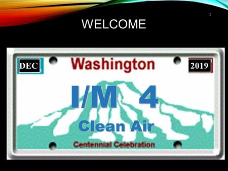 WELCOME 1 I/M 4 Clean Air DEC 2019. THE WASHINGTON STATE EMISSION CHECK PROGRAM DAVID ADLER DIESEL EMISSIONS SPECIALIST.