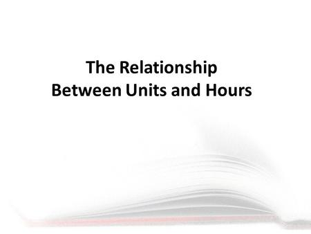 The Relationship Between Units and Hours. Federal Credit Hour USDE 34 CFR 600.2 Credit hour: Except as provided in 34 CFR 668.8(k) and (l), a credit hour.