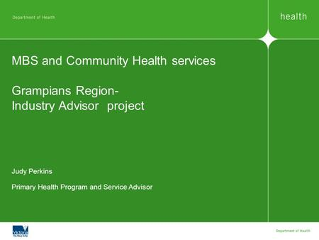 MBS and Community Health services Grampians Region- Industry Advisor project Judy Perkins Primary Health Program and Service Advisor.