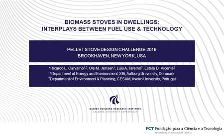 BIOMASS STOVES IN DWELLINGS: INTERPLAYS BETWEEN FUEL USE & TECHNOLOGY PELLET STOVE DESIGN CHALLENGE 2016 BROOKHAVEN, NEW YORK, USA *Ricardo L. Carvalho.