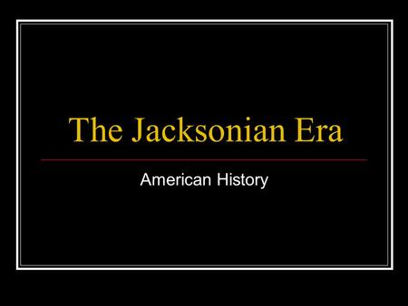 a history of jacksonian democracy The jackson era analysis by phd students from stanford, harvard, berkeley   history for helping to define a new type of democracy for all: jacksonian.