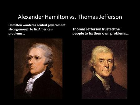 Alexander Hamilton vs. Thomas Jefferson