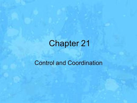 Chapter 21 Control and Coordination. Section 1- The Nervous System Homeostasis –The regulation of steady, life-maintaining conditions inside an organism,