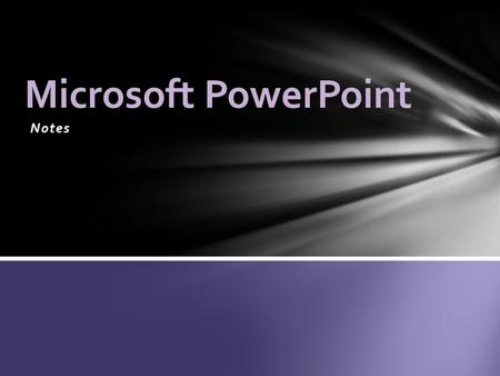 Notes Microsoft PowerPoint. The basic unit of a PPT presentation.